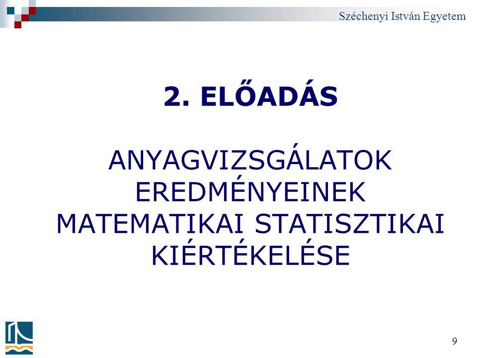 Széchenyi István Egyetem 9 2. ELŐADÁS ANYAGVIZSGÁLATOK EREDMÉNYEINEK MATEMATIKAI STATISZTIKAI KIÉRTÉKELÉSE