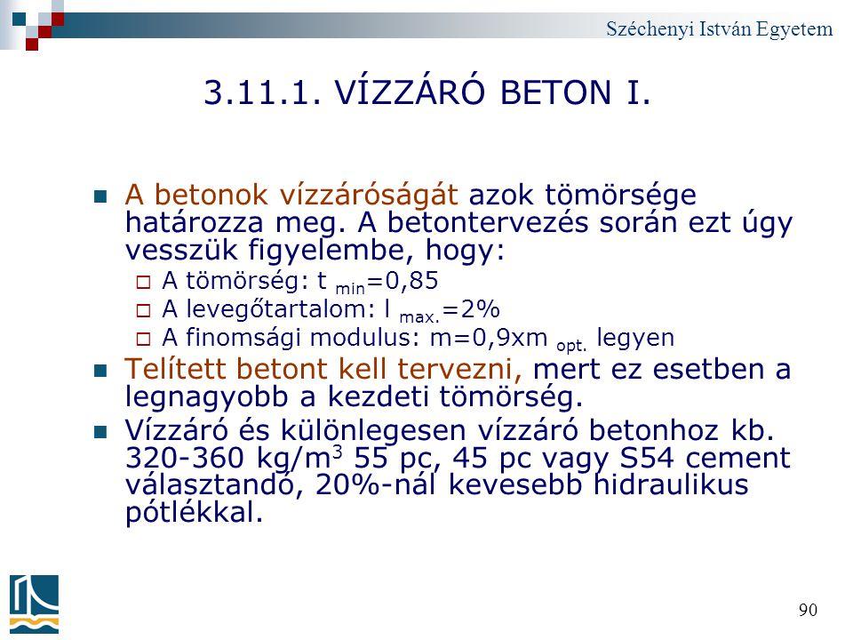 Széchenyi István Egyetem 90 3.11.1. VÍZZÁRÓ BETON I. A betonok vízzáróságát azok tömörsége határozza meg. A betontervezés során ezt úgy vesszük figyel