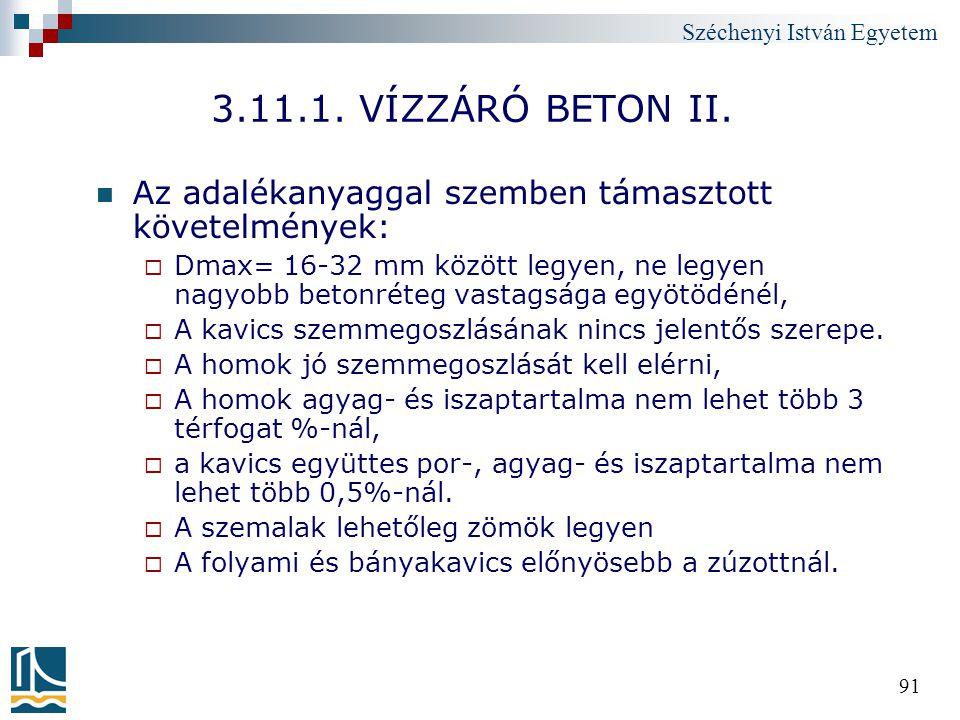Széchenyi István Egyetem 91 3.11.1. VÍZZÁRÓ BETON II. Az adalékanyaggal szemben támasztott követelmények:  Dmax= 16-32 mm között legyen, ne legyen na