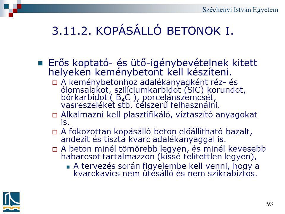Széchenyi István Egyetem 93 3.11.2. KOPÁSÁLLÓ BETONOK I. Erős koptató- és ütő-igénybevételnek kitett helyeken keménybetont kell készíteni.  A keményb