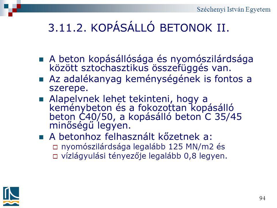 Széchenyi István Egyetem 94 3.11.2. KOPÁSÁLLÓ BETONOK II. A beton kopásállósága és nyomószilárdsága között sztochasztikus összefüggés van. Az adalékan