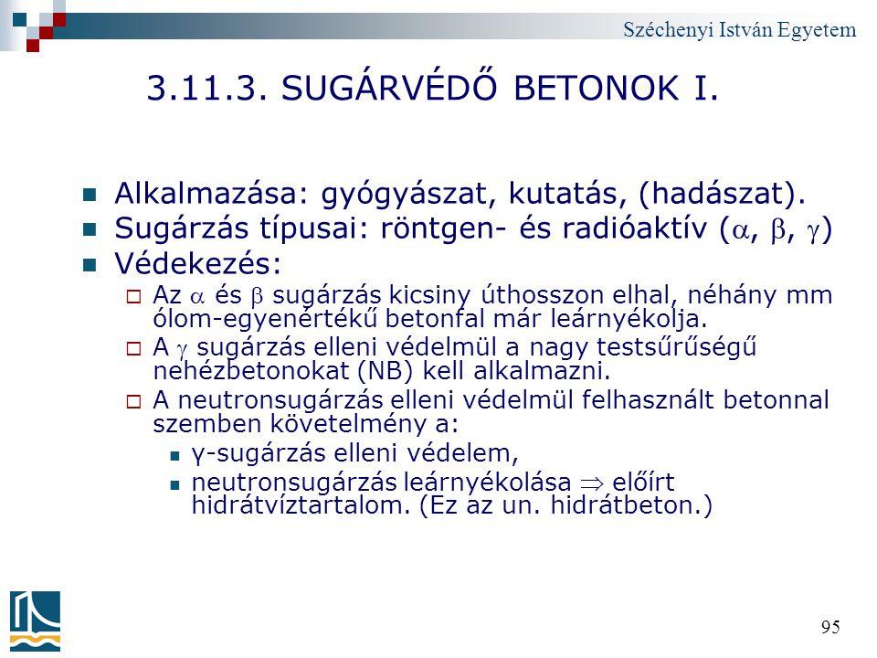 Széchenyi István Egyetem 95 3.11.3. SUGÁRVÉDŐ BETONOK I. Alkalmazása: gyógyászat, kutatás, (hadászat). Sugárzás típusai: röntgen- és radióaktív (, ,