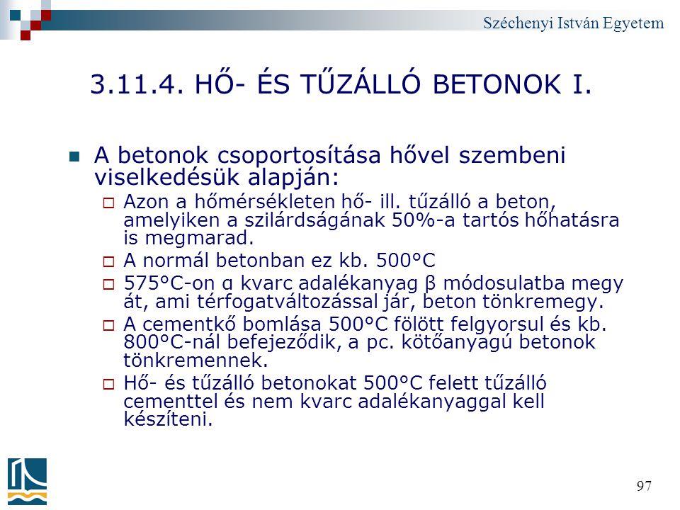Széchenyi István Egyetem 97 3.11.4. HŐ- ÉS TŰZÁLLÓ BETONOK I. A betonok csoportosítása hővel szembeni viselkedésük alapján:  Azon a hőmérsékleten hő-