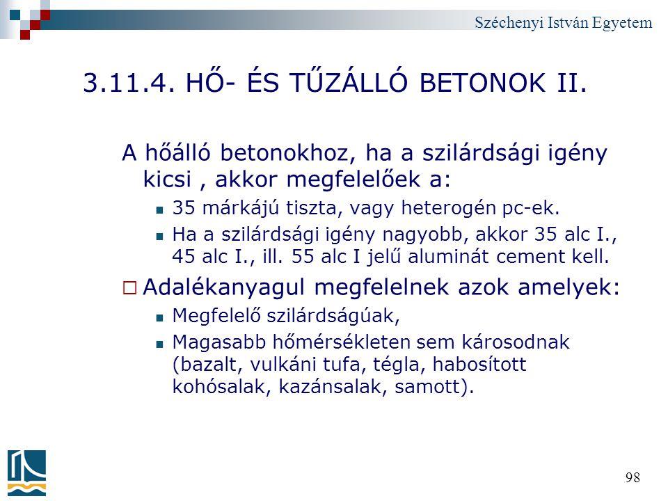 Széchenyi István Egyetem 98 3.11.4. HŐ- ÉS TŰZÁLLÓ BETONOK II. A hőálló betonokhoz, ha a szilárdsági igény kicsi, akkor megfelelőek a: 35 márkájú tisz