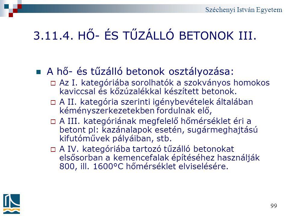 Széchenyi István Egyetem 99 3.11.4. HŐ- ÉS TŰZÁLLÓ BETONOK III. A hő- és tűzálló betonok osztályozása:  Az I. kategóriába sorolhatók a szokványos hom