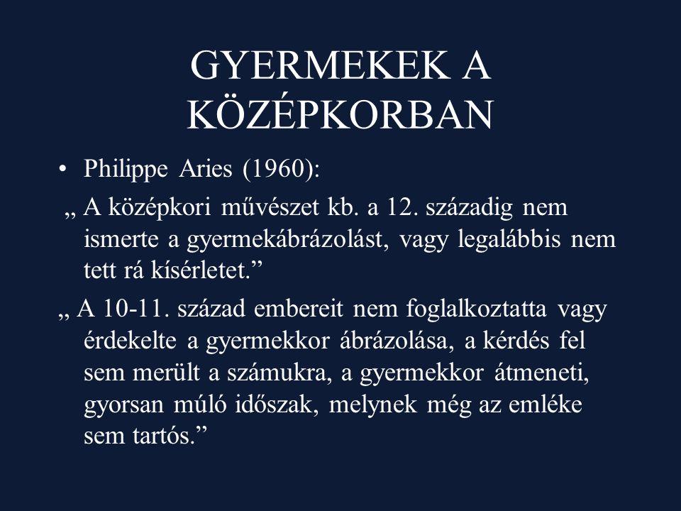 """GYERMEKEK A KÖZÉPKORBAN Philippe Aries (1960): """" A középkori művészet kb. a 12. századig nem ismerte a gyermekábrázolást, vagy legalábbis nem tett rá"""