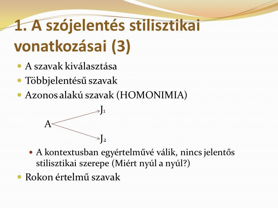 1. A szójelentés stilisztikai vonatkozásai (3) A szavak kiválasztása Többjelentésű szavak Azonos alakú szavak (HOMONIMIA) J 1 A J 2 A kontextusban egy