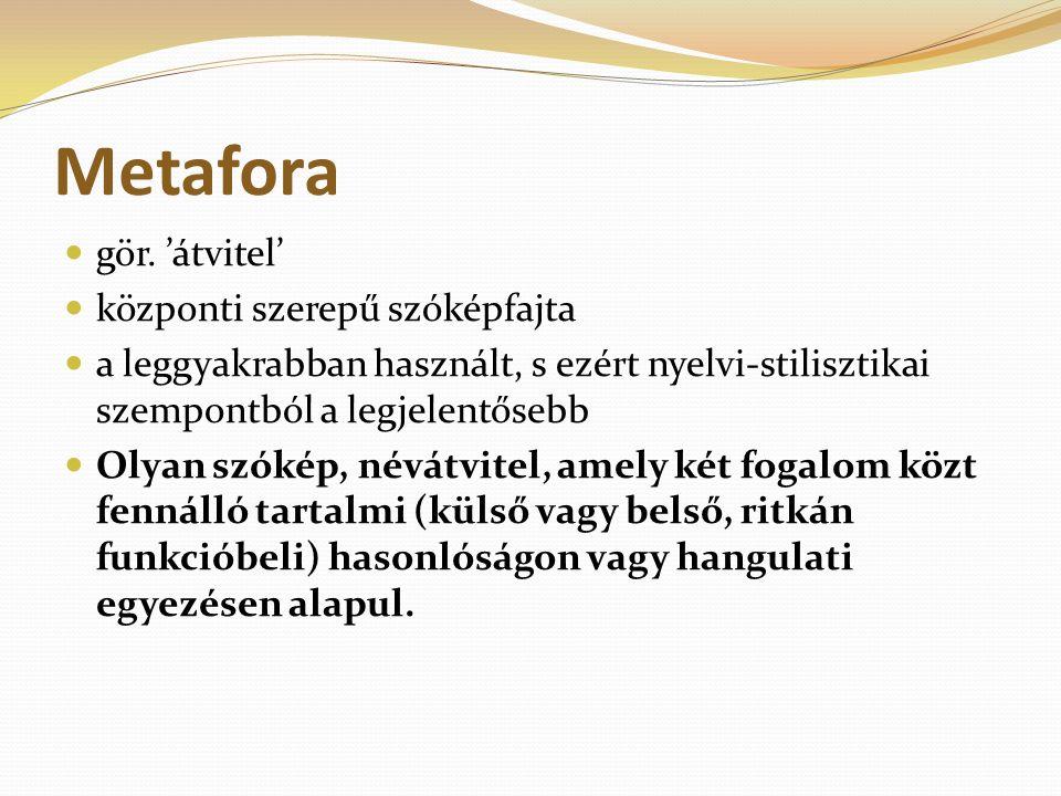 Metafora gör. 'átvitel' központi szerepű szóképfajta a leggyakrabban használt, s ezért nyelvi-stilisztikai szempontból a legjelentősebb Olyan szókép,