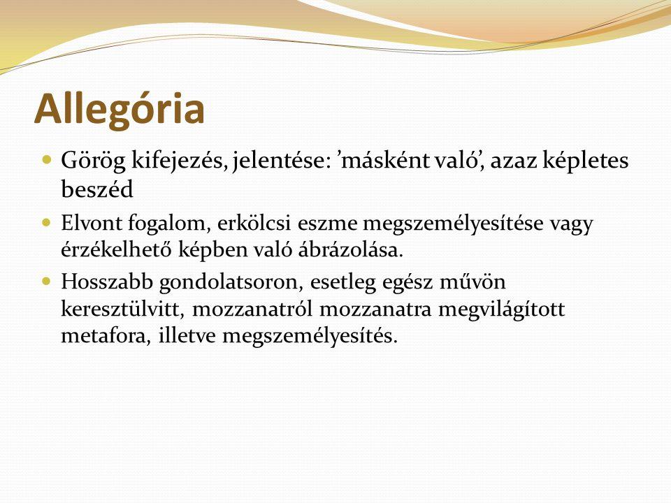 Allegória Görög kifejezés, jelentése: 'másként való', azaz képletes beszéd Elvont fogalom, erkölcsi eszme megszemélyesítése vagy érzékelhető képben va