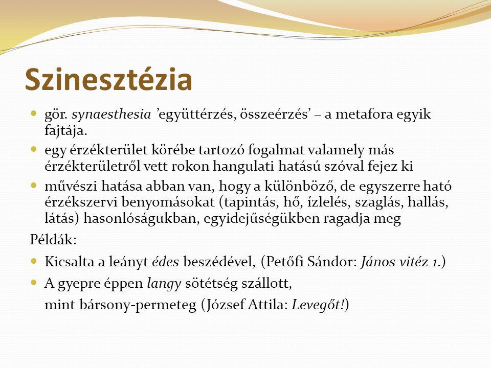 Szinesztézia gör. synaesthesia 'együttérzés, összeérzés' – a metafora egyik fajtája. egy érzékterület körébe tartozó fogalmat valamely más érzékterüle