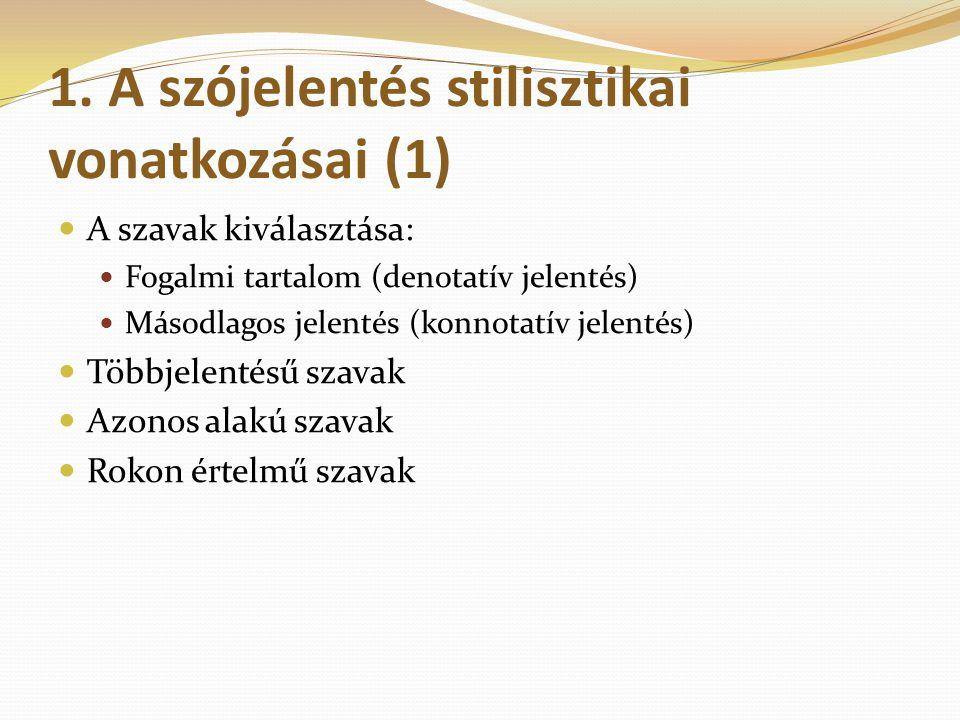 1. A szójelentés stilisztikai vonatkozásai (1) A szavak kiválasztása: Fogalmi tartalom (denotatív jelentés) Másodlagos jelentés (konnotatív jelentés)