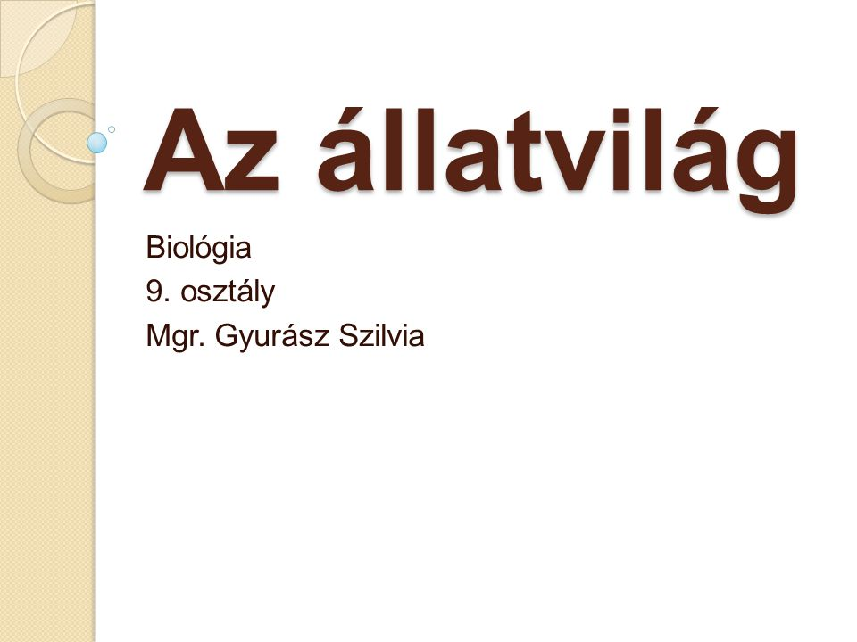 Az állatvilág Biológia 9. osztály Mgr. Gyurász Szilvia