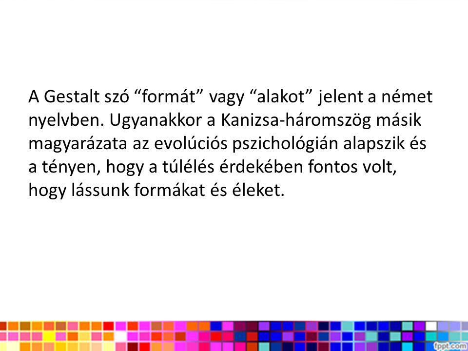 """A Gestalt szó """"formát"""" vagy """"alakot"""" jelent a német nyelvben. Ugyanakkor a Kanizsa-háromszög másik magyarázata az evolúciós pszichológián alapszik és"""