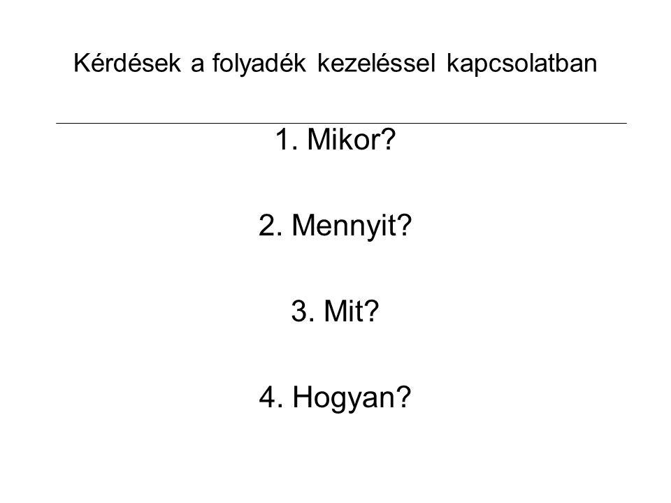 Kérdések a folyadék kezeléssel kapcsolatban 1. Mikor? 2. Mennyit? 3. Mit? 4. Hogyan?