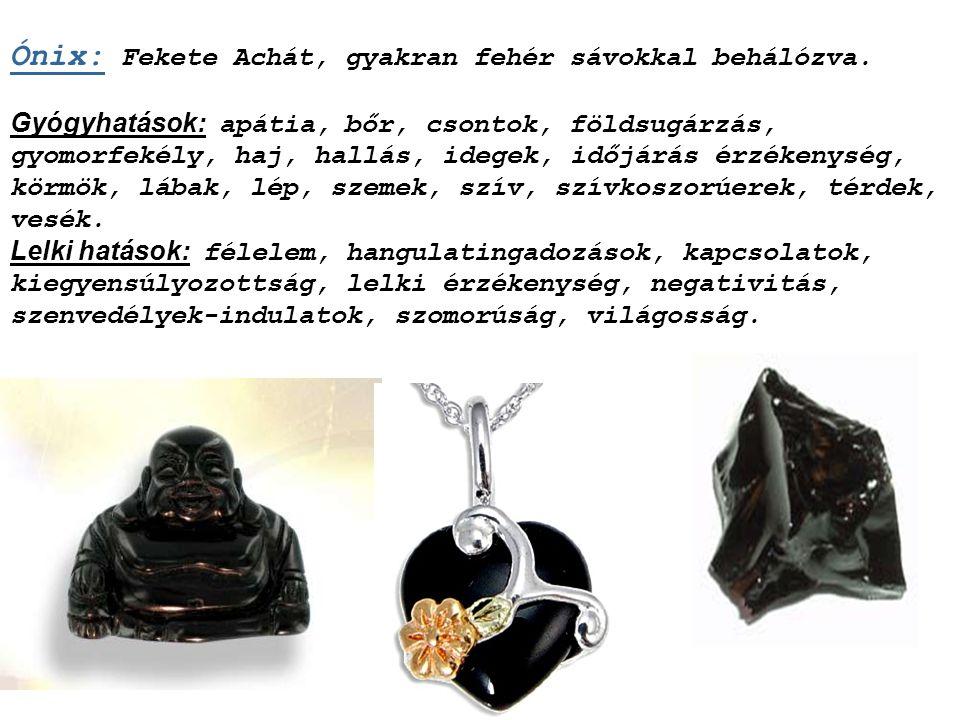 Obszidián: Fekete kovasavas lávakő, színezetét a vas adja. Variációja: Hópehely-Obszidián - fehér, pehelyszerű zárványokkal. Gyógyhatások: baktériumok