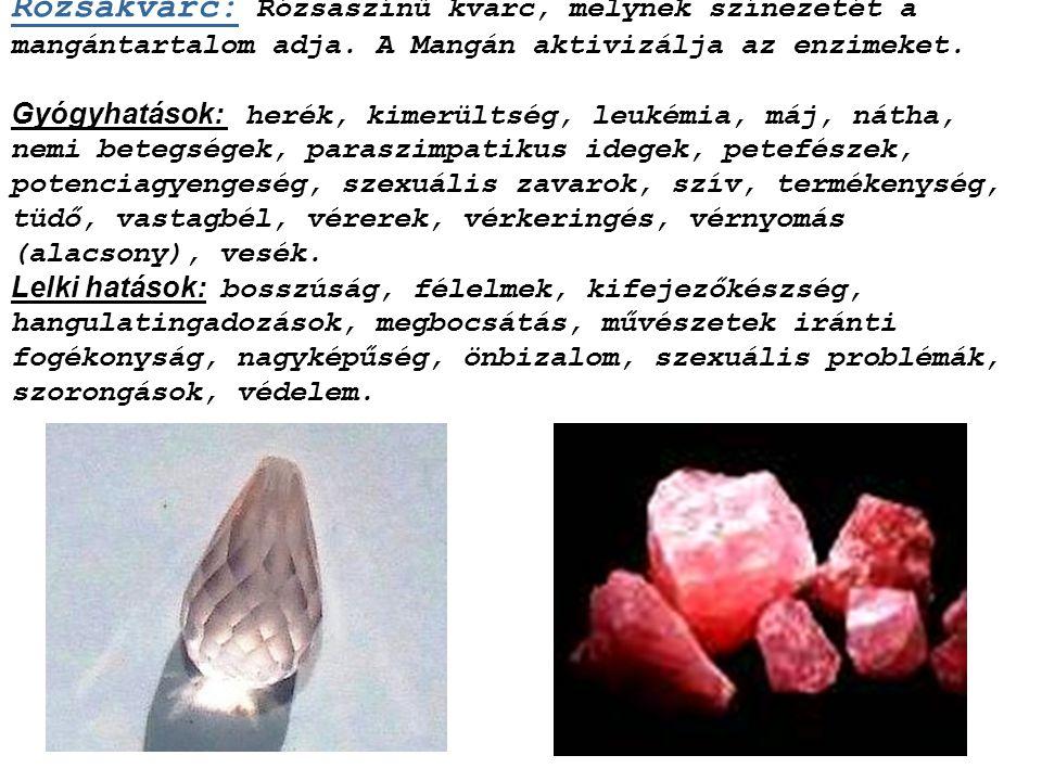 Rodonit: Rózsaszínű mangán-szilikát, fekete mangán- oxiddal behálózva. Gyógyhatások: csontok, hallás, olvasási zavarok, sejtmegújulás, tüdő. Lelki hat