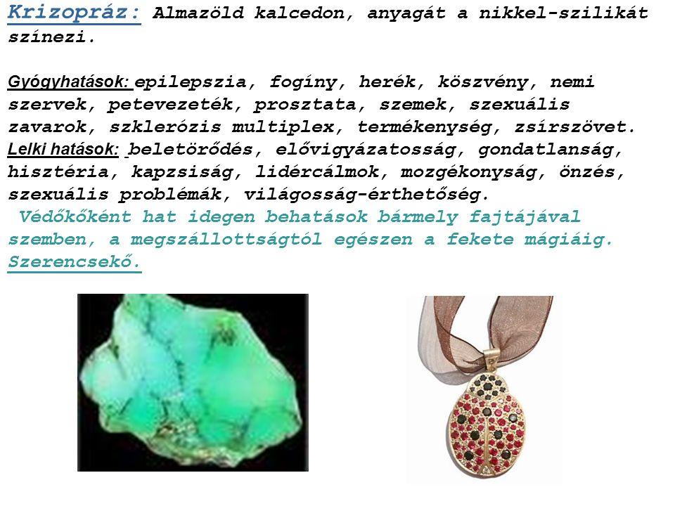 Krizokolla: Zöldeskék vörösréz szilikát, kovamalachit réztelep hasadékbeékelődéséből. Gyógyhatások: anyagcsere, emésztés, farkcsont, fekélyek, garat,