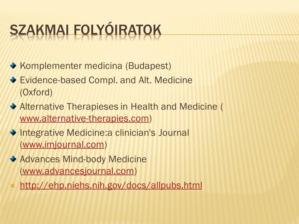 Komplementer medicina (Budapest) Evidence-based Compl. and Alt. Medicine (Oxford) Alternative Therapieses in Health and Medicine ( www.alternative-the