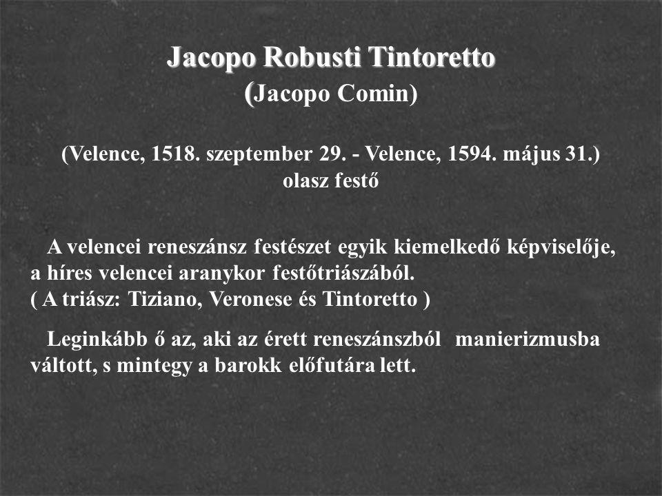 Jacopo Robusti Tintoretto ( Jacopo Robusti Tintoretto ( Jacopo Comin) (Velence, 1518. szeptember 29. - Velence, 1594. május 31.) olasz festő A velence