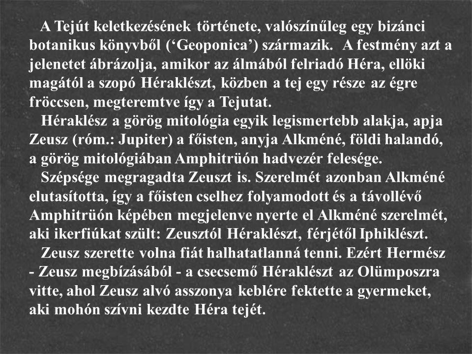 A Tejút keletkezésének története, valószínűleg egy bizánci botanikus könyvből ('Geoponica') származik. A festmény azt a jelenetet ábrázolja, amikor az