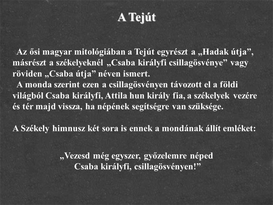 """Az ősi magyar mitológiában a Tejút egyrészt a """"Hadak útja"""", másrészt a székelyeknél """"Csaba királyfi csillagösvénye"""" vagy röviden """"Csaba útja"""" néven is"""