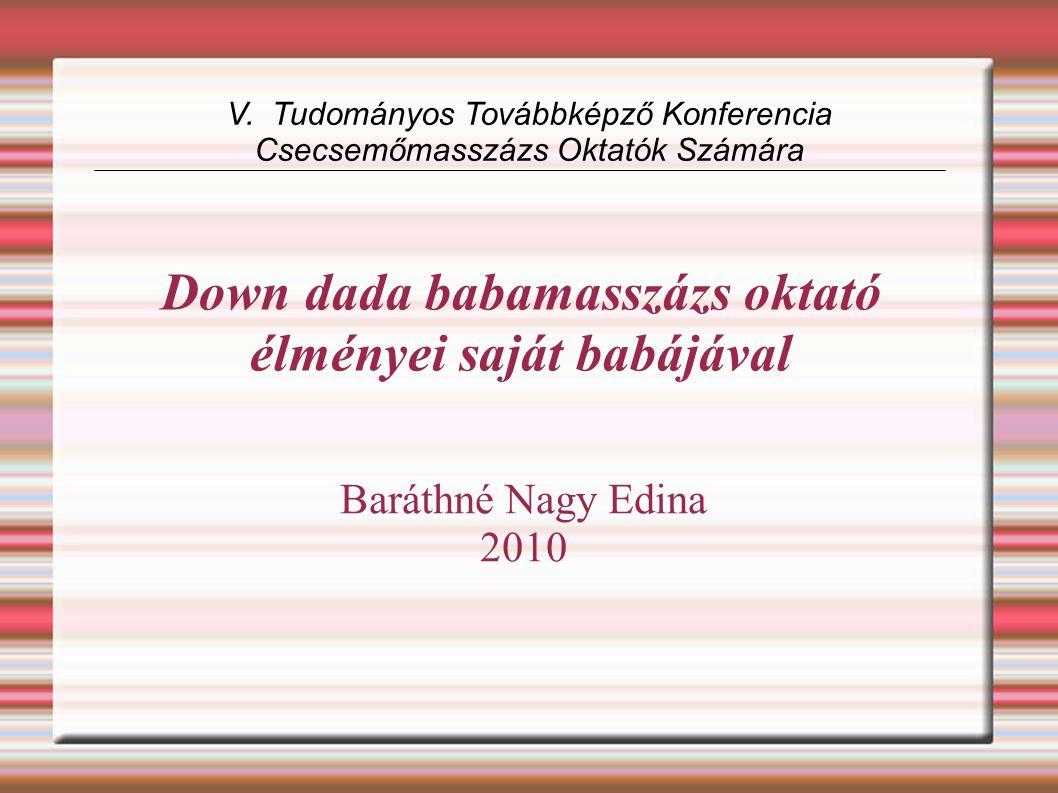 Down dada babamasszázs oktató élményei saját babájával Baráthné Nagy Edina 2010 V. Tudományos Továbbképző Konferencia Csecsemőmasszázs Oktatók Számára