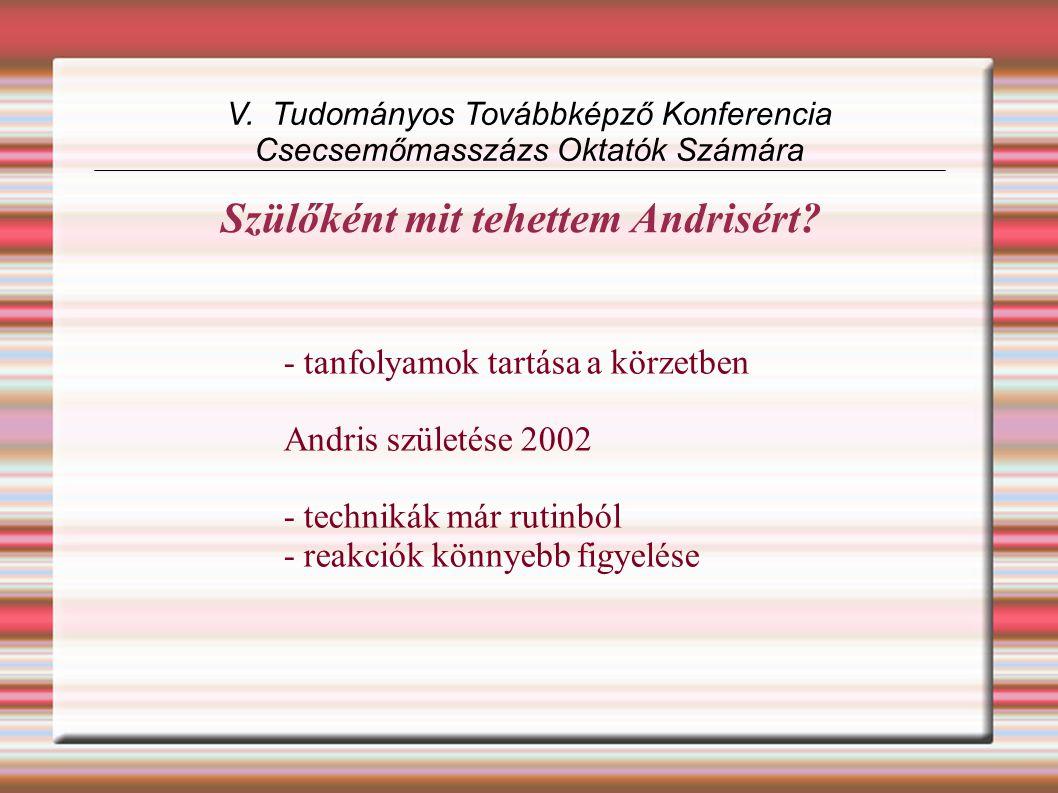 - tanfolyamok tartása a körzetben Andris születése 2002 - technikák már rutinból - reakciók könnyebb figyelése V. Tudományos Továbbképző Konferencia C