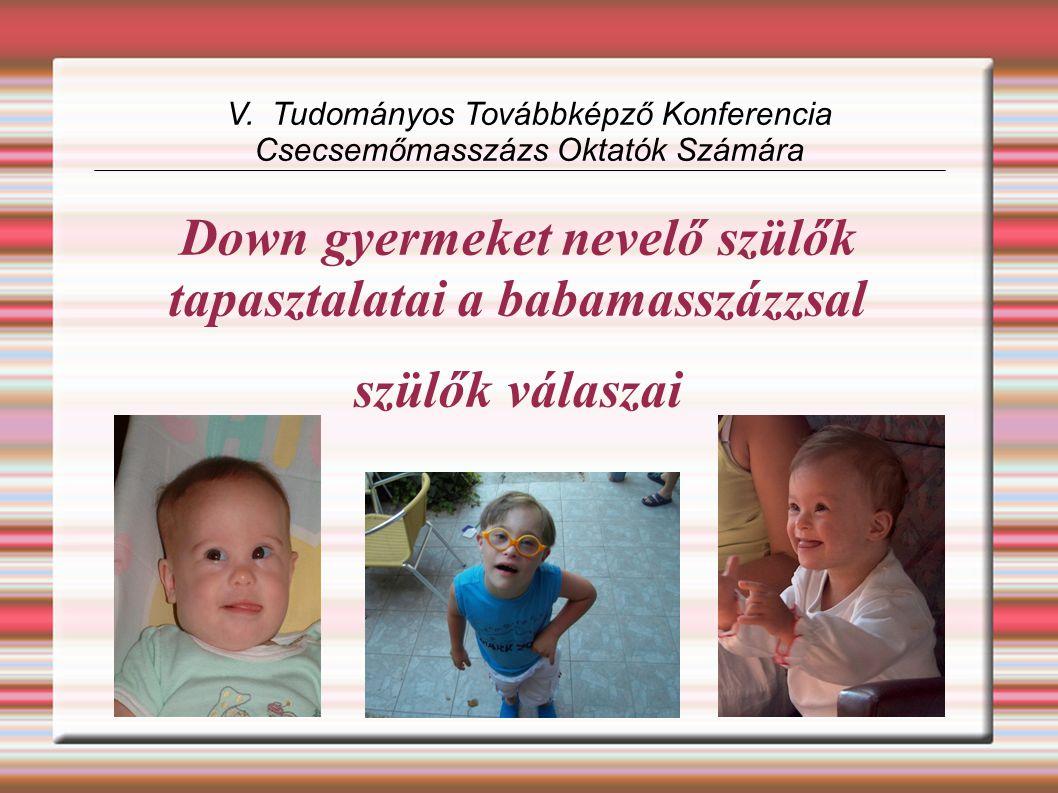 Down gyermeket nevelő szülők tapasztalatai a babamasszázzsal szülők válaszai V. Tudományos Továbbképző Konferencia Csecsemőmasszázs Oktatók Számára