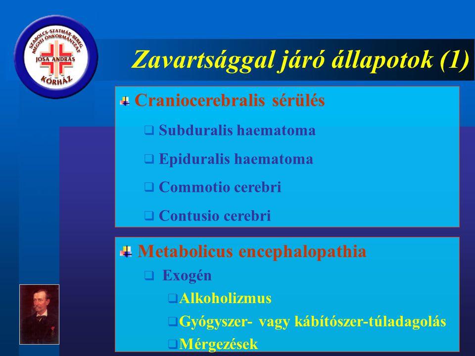 Zavartsággal járó állapotok (1) Craniocerebralis sérülés  Subduralis haematoma  Epiduralis haematoma  Commotio cerebri  Contusio cerebri Metabolicus encephalopathia  Exogén  Alkoholizmus  Gyógyszer- vagy kábítószer-túladagolás  Mérgezések