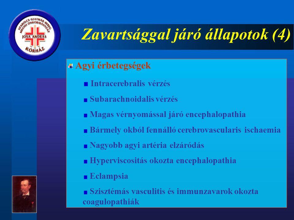 Zavartsággal járó állapotok (4) Agyi érbetegségek Intracerebralis vérzés Subarachnoidalis vérzés Magas vérnyomással járó encephalopathia Bármely okból fennálló cerebrovascularis ischaemia Nagyobb agyi artéria elzáródás Hyperviscositás okozta encephalopathia Eclampsia Szisztémás vasculitis és immunzavarok okozta coagulopathiák