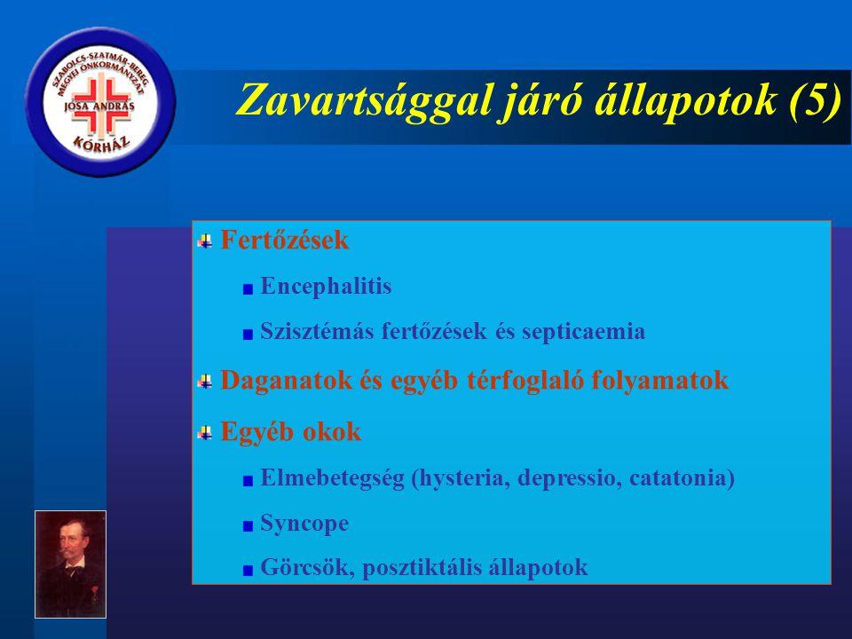 Zavartsággal járó állapotok (5) Fertőzések Encephalitis Szisztémás fertőzések és septicaemia Daganatok és egyéb térfoglaló folyamatok Egyéb okok Elmebetegség (hysteria, depressio, catatonia) Syncope Görcsök, posztiktális állapotok