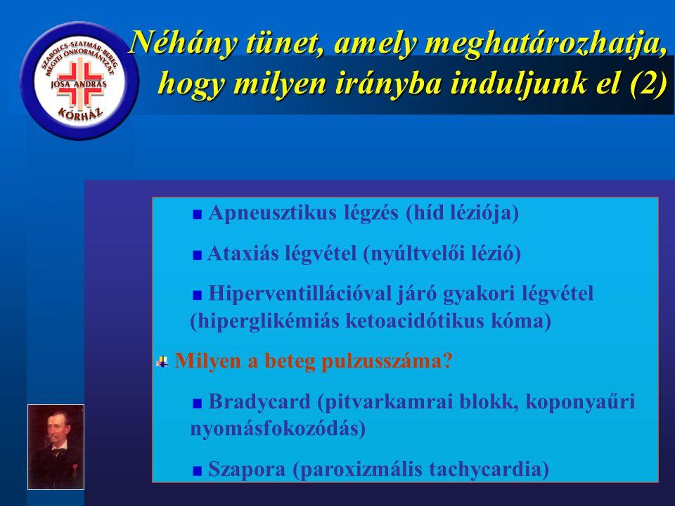 Néhány tünet, amely meghatározhatja, hogy milyen irányba induljunk el (2) Apneusztikus légzés (híd léziója) Ataxiás légvétel (nyúltvelői lézió) Hiperventillációval járó gyakori légvétel (hiperglikémiás ketoacidótikus kóma) Milyen a beteg pulzusszáma.