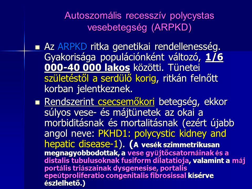 Autoszomális recesszív polycystas vesebetegség (ARPKD) Az ARPKD ritka genetikai rendellenesség. Gyakorisága populációnként változó, 1/6 000-40 000 lak
