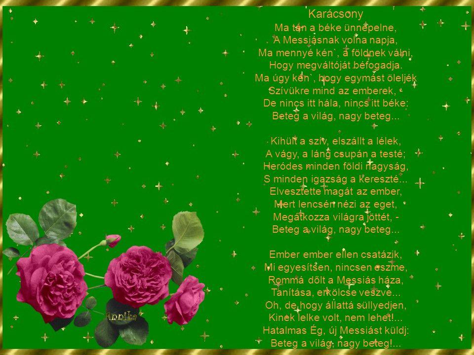Karácsony Ma tán a béke ünnepelne, A Messiásnak volna napja, Ma mennyé kén`, a földnek válni, Hogy megváltóját béfogadja. Ma úgy kén`, hogy egymást öl