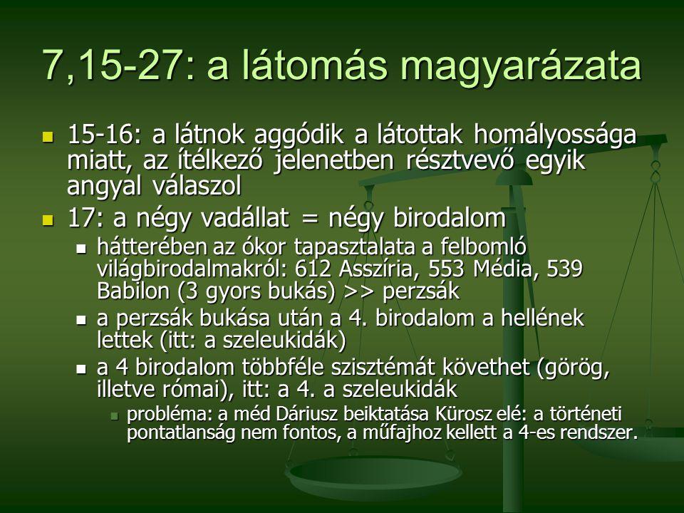 7,15-27: a látomás magyarázata 15-16: a látnok aggódik a látottak homályossága miatt, az ítélkező jelenetben résztvevő egyik angyal válaszol 15-16: a