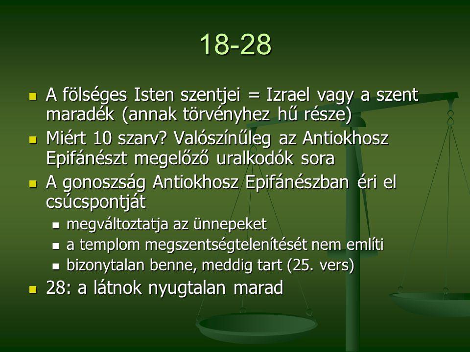 18-28 A fölséges Isten szentjei = Izrael vagy a szent maradék (annak törvényhez hű része) A fölséges Isten szentjei = Izrael vagy a szent maradék (ann