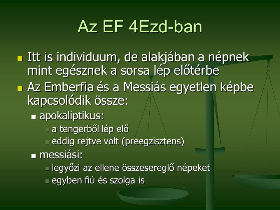 Az EF 4Ezd-ban Itt is individuum, de alakjában a népnek mint egésznek a sorsa lép előtérbe Itt is individuum, de alakjában a népnek mint egésznek a so
