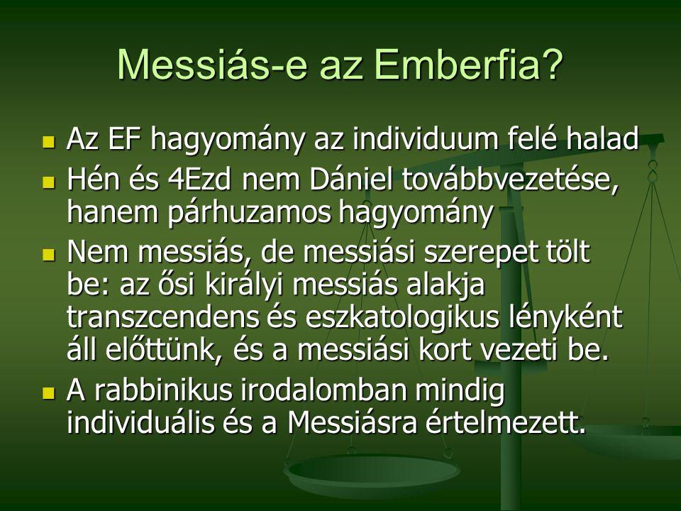 Messiás-e az Emberfia? Az EF hagyomány az individuum felé halad Az EF hagyomány az individuum felé halad Hén és 4Ezd nem Dániel továbbvezetése, hanem