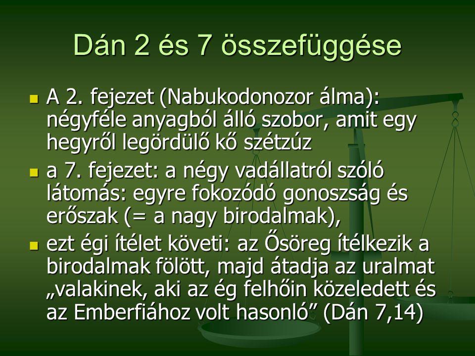 Dán 2 és 7 összefüggése A 2. fejezet (Nabukodonozor álma): négyféle anyagból álló szobor, amit egy hegyről legördülő kő szétzúz A 2. fejezet (Nabukodo