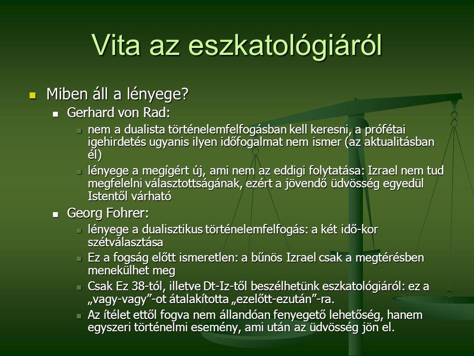 Vita az eszkatológiáról Miben áll a lényege? Miben áll a lényege? Gerhard von Rad: Gerhard von Rad: nem a dualista történelemfelfogásban kell keresni,