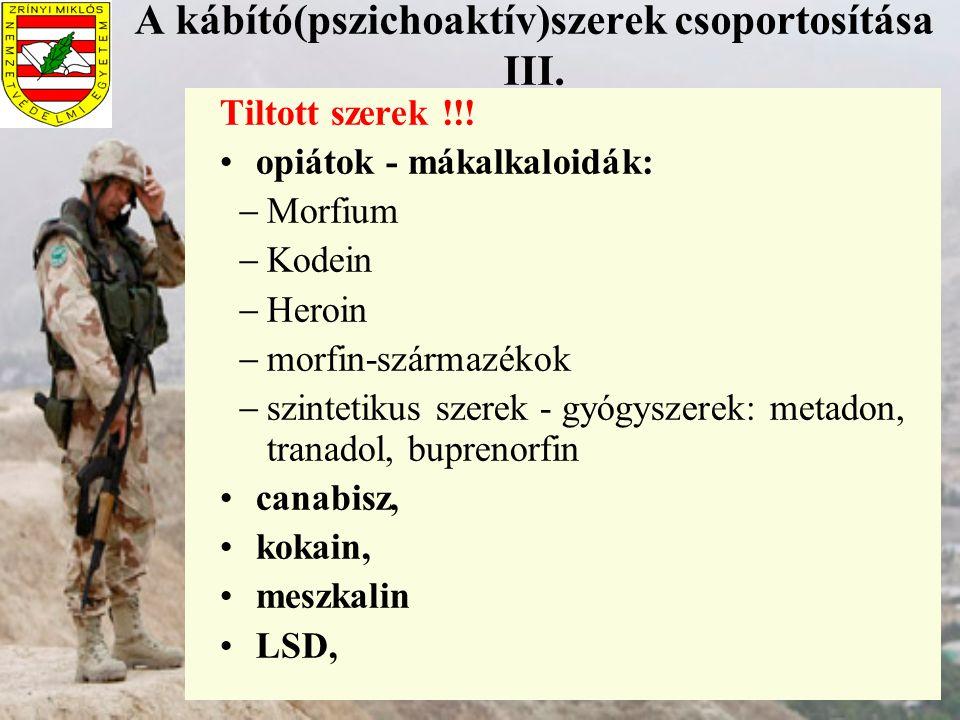 A kábító(pszichoaktív)szerek csoportosítása III. Tiltott szerek !!! opiátok - mákalkaloidák:  Morfium  Kodein  Heroin  morfin-származékok  szinte