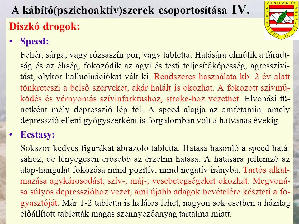 A kábító(pszichoaktív)szerek csoportosítása IV. Diszkó drogok: Speed: Fehér, sárga, vagy rózsaszín por, vagy tabletta. Hatására elmúlik a fáradt- ság