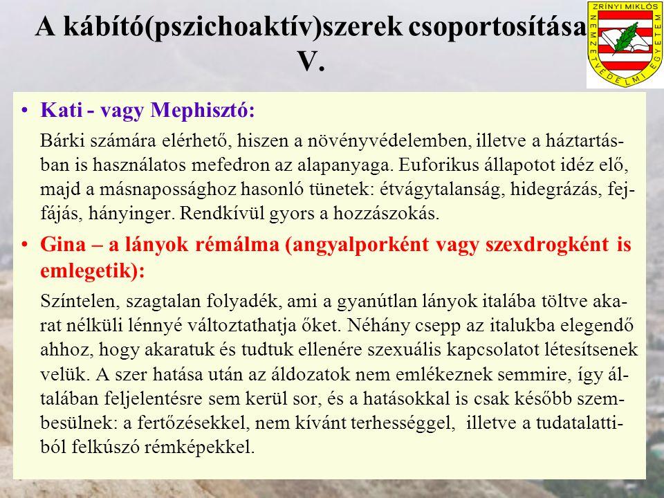 A kábító(pszichoaktív)szerek csoportosítása V. Kati - vagy Mephisztó: Bárki számára elérhető, hiszen a növényvédelemben, illetve a háztartás- ban is h