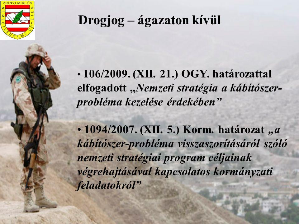 """Drogjog – ágazaton kívül 106/2009. (XII. 21.) OGY. határozattal elfogadott """"Nemzeti stratégia a kábítószer- probléma kezelése érdekében"""" 1094/2007. (X"""