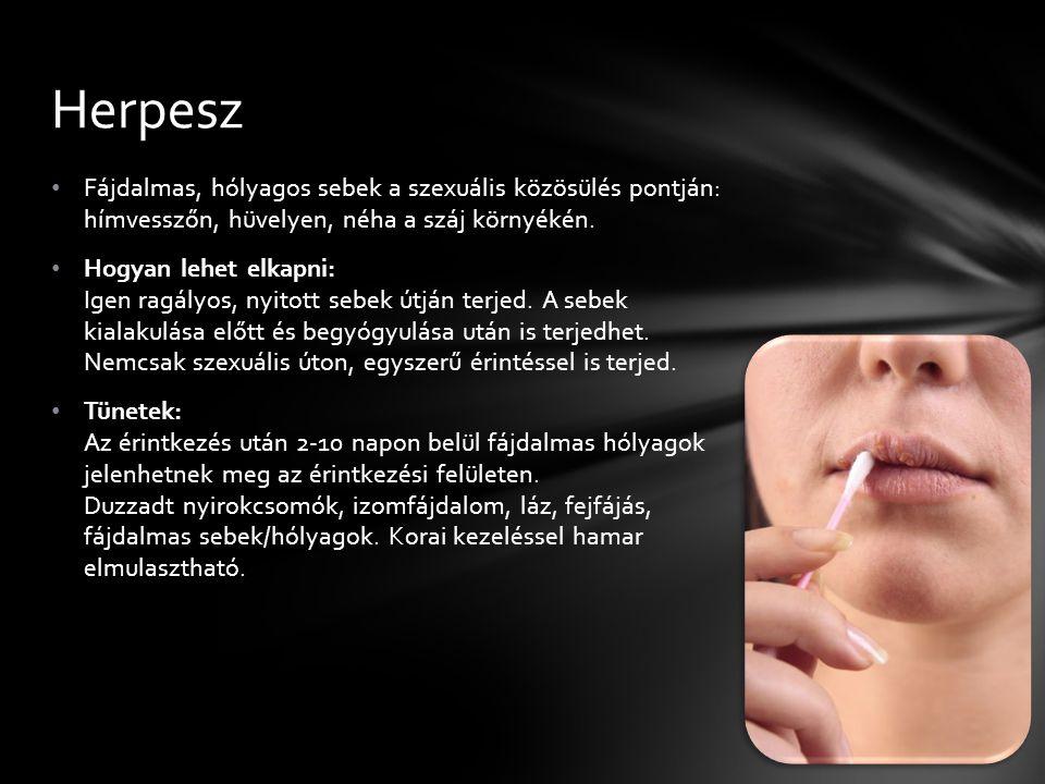 Fájdalmas, hólyagos sebek a szexuális közösülés pontján: hímvesszőn, hüvelyen, néha a száj környékén.