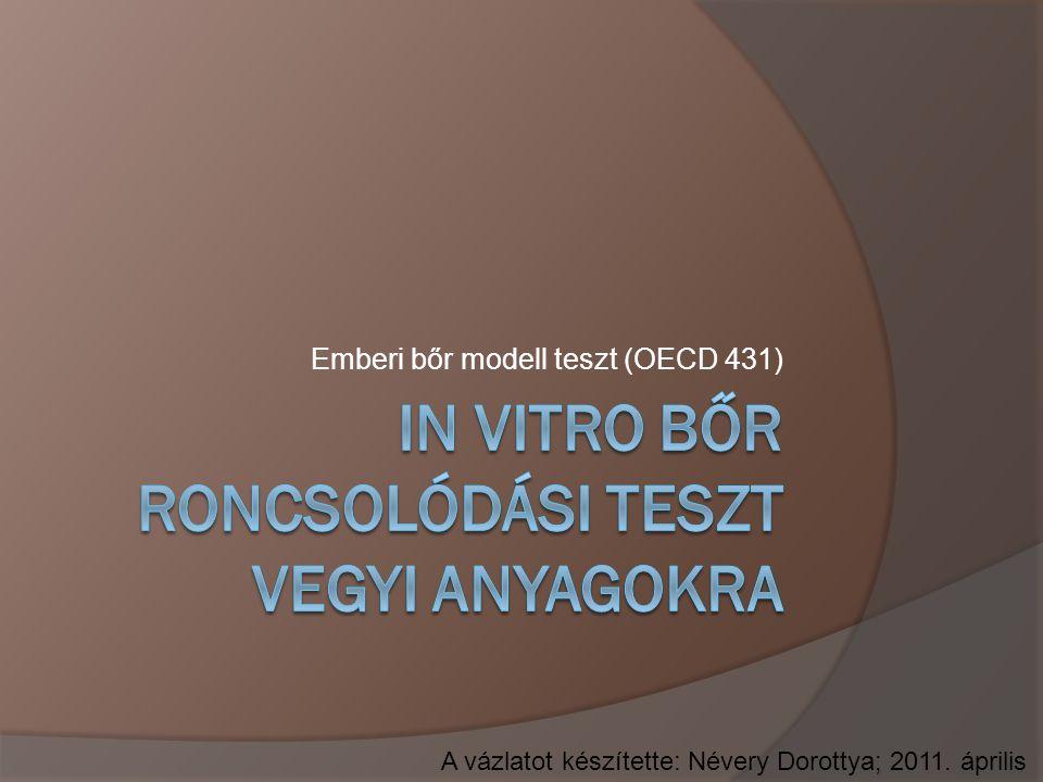 Emberi bőr modell teszt (OECD 431) A vázlatot készítette: Névery Dorottya; 2011. április