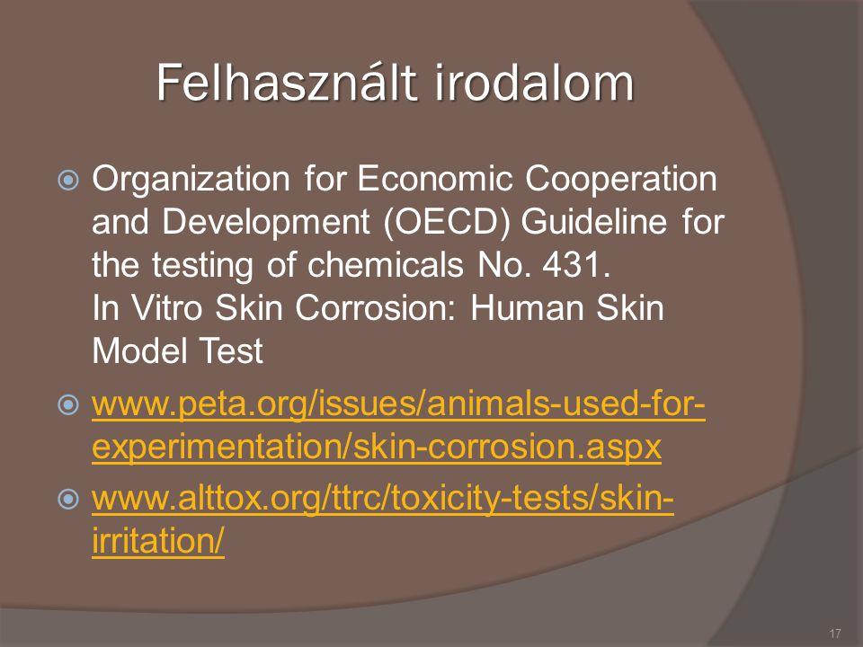 Felhasznált irodalom  Organization for Economic Cooperation and Development (OECD) Guideline for the testing of chemicals No. 431. In Vitro Skin Corr