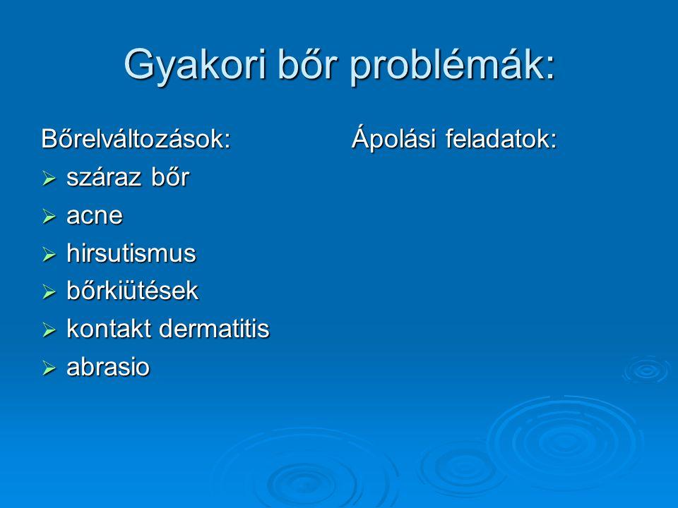 Gyakori bőr problémák: Bőrelváltozások:  száraz bőr  acne  hirsutismus  bőrkiütések  kontakt dermatitis  abrasio Ápolási feladatok: