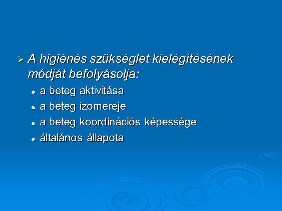  A higiénés szükséglet kielégítésének módját befolyásolja: a beteg aktivitása a beteg aktivitása a beteg izomereje a beteg izomereje a beteg koordinációs képessége a beteg koordinációs képessége általános állapota általános állapota