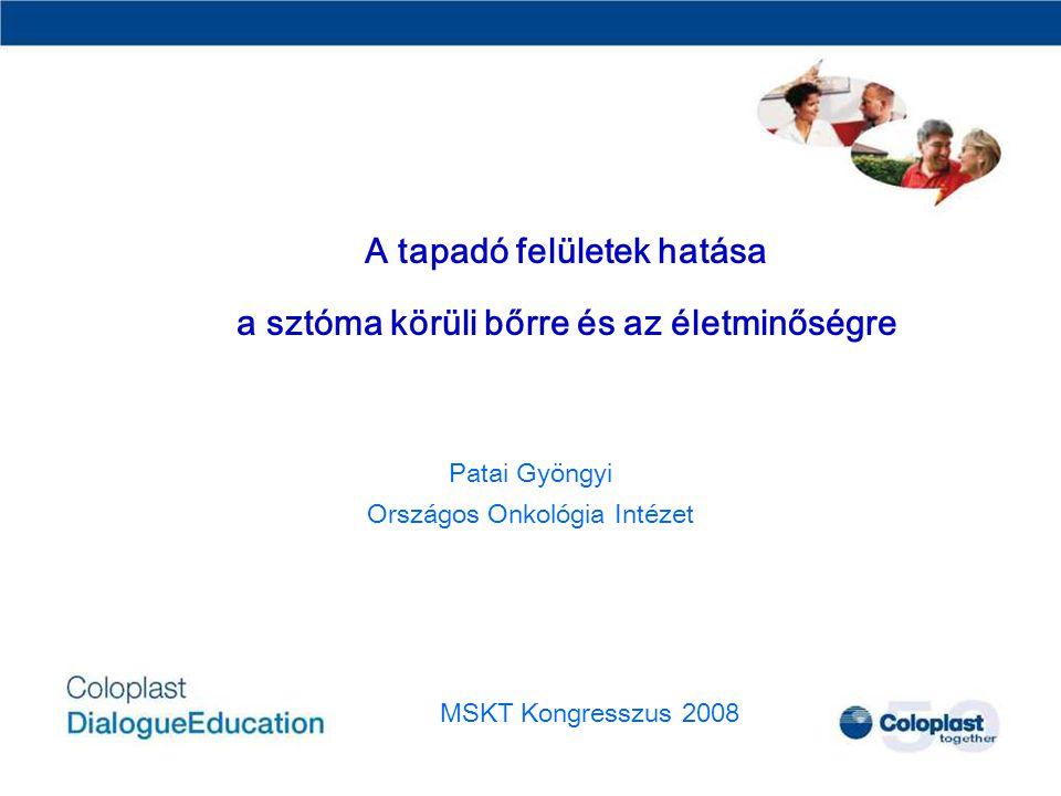 A tapadó felületek hatása a sztóma körüli bőrre és az életminőségre Patai Gyöngyi Országos Onkológia Intézet MSKT Kongresszus 2008